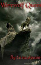 Werewolf Queen by Lanadqueen