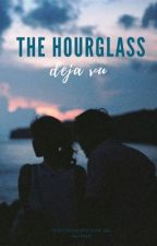 The Hourglass: Deja Vu (#Wattys2016) by dystopianxfiction