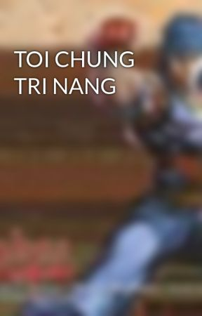 TOI CHUNG TRI NANG by tuananh28