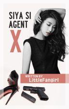 Siya si Agent X [FIN] by LittleFangirl