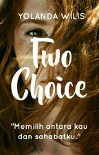 Two Choice by Yolanda-Wilis