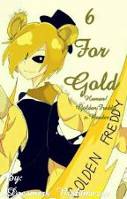 6 For Gold (Human, Golden Freddy x Reader) [COMPLETED] by xDreamers_Nightmarex