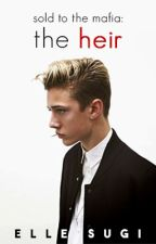 Sold to the Mafia: The Heir [COMING SOON] by ellesugi