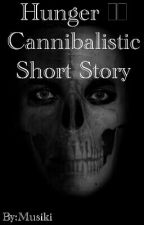 Hunger || Cannibalistic Short Story by Musiki