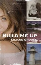 Build Me Up (NaNoWriMo) by LilianeGrouse