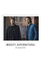 Imagify - Supernatural by Martlina