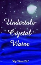 Undertale-Crystal Water by Misia1507
