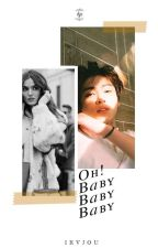 Oh! Baby Baby Baby [BTS FANFICTION] by ikvjou