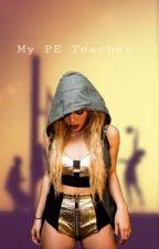 My PE Teacher. by TravelCabello