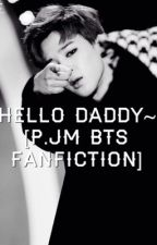 Hello Daddy~ [p.jm Bts Fanfiction] by SarahSeira