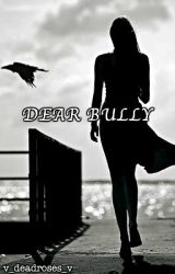 Dear Bully by v_deadroses_v