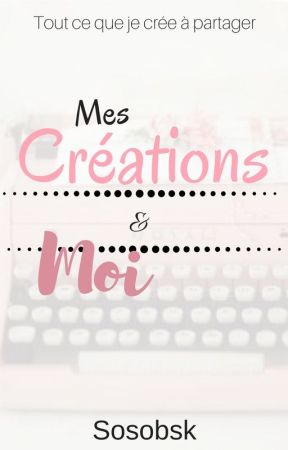 Mes créations et Moi by SosoBsk
