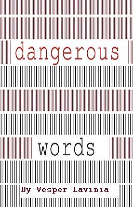 Dangerous Words by VesperLavinia