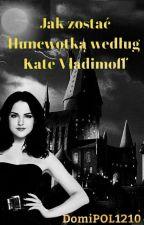 Jak zostać Huncwotką według Kate Vladimoff. by DomiPOL1210