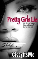 Pretty Girls Lie ( A Trey Songz Complicated Love Story ) by CissyItsMe