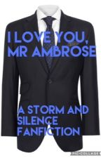 I love you, Mr Ambrose by SoleWrighter