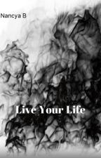 Live Your Life by NancyaCaessidy