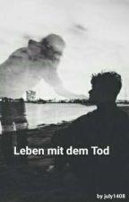 Leben mit dem Tod *Pausiert* by july1408