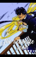 The ultimate wish (Sailor Moon fanfiction) by heyitsdanns