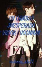 Un Cambio Inesperado /Vkook Y Yoonmin/ (EDITANDO) by valeria_ale21205