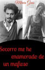 Socorro Me He Enamorado De Un Mafioso by MireiaGrao