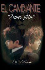 EL CAMBIANTE: Save Me♡ by ViNam_