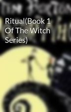 Ritual(Book 1 Of The Witch Series) by BeatriceDalber56