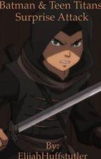 Batman & Teen Titans: Surprise Attack by SonOfBatman