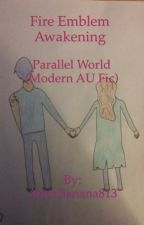 Fire Emblem Awakening: Parallel World (Modern AU Fic) by AnnaBanana813
