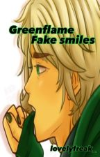 Fake smiles // Greenflame // by MySanityIsSlipping