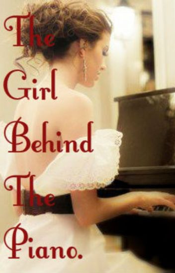 The girl behind the piano.