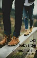 L'ex babysitter di mio fratello by MissBookishC