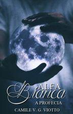 Alfa Branca - A Profecia (DISPONÍVEL ATE 01.04) by Alicia_AC