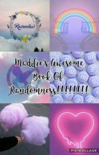Maddie's Awesome Book of Randomness!!!!!!! by MaddieThePurpleCat