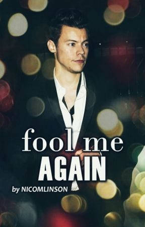 Fool Me Again || h.s. by nicomlinson