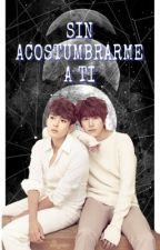 Sin Acostumbrarme A Ti. (KyuWook) | TERMINADA by KyuMinam