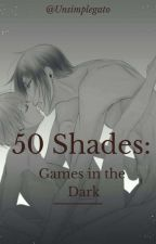 50 Shades: Games In The Dark by Unsimplegato