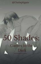 50 Shades: Games In The Dark by NanamiiShi