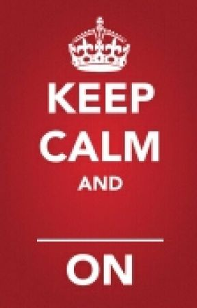 Keep Calm And _____________    On. by henrymills12345