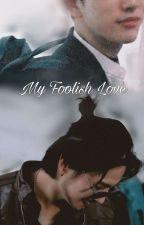 My Foolish Love by pepenyaaw