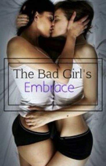 The bad girl's embrace (GxG)