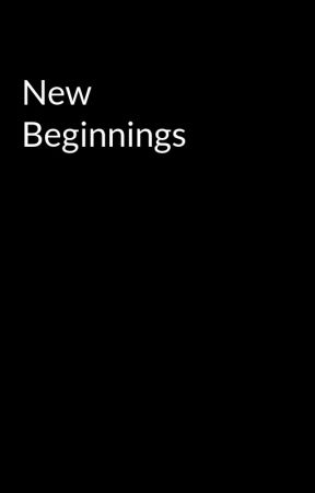 New Beginnings  by Musiclife23