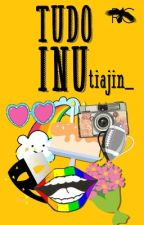 T U D O   I N U || Rants by TiaJin_