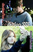 [ Our Love III ] ต้องรักแค่ไหน ถึงจะเข้าใจว่ารัก!! (18+) by LADy_PINKSKY