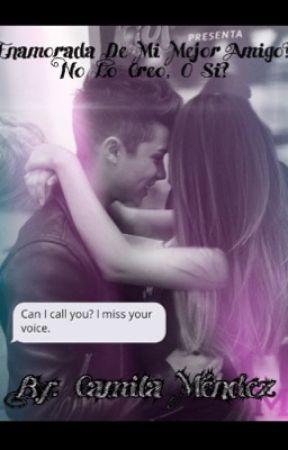 ¿Enamorada De Mi Mejor Amigo? No lo creo, o si?    by Camiii_Bautister