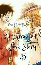 Our Arranged Love Story Point 5 by Awsme7Grl
