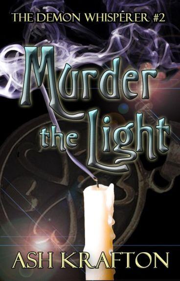 Murder The Light: The Demon Whisperer #2 by AshKrafton