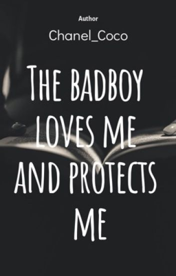 The bad boy loves me and protects me