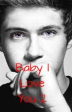 Baby I Love You 2(Niall Horan) by CandiAppleCrew