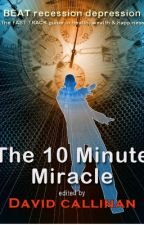 The 10-Minute Miracle by DavidCallinan